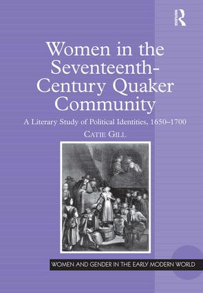 Women in the Seventeenth-Century Quaker Community: A Literary Study of Political Identities, 1650–1700, 1st Edition (Paperback) book cover