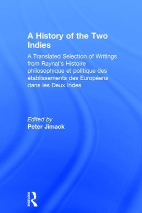 A History of the Two Indies: A Translated Selection of Writings from Raynal's Histoire philosophique et politique des établissements des Européens dans les Deux Indes, 1st Edition (Hardback) book cover