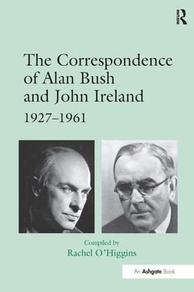 The Correspondence of Alan Bush and John Ireland: 1927–1961, 1st Edition (Paperback) book cover