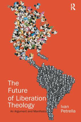 The Future of Liberation Theology: An Argument and Manifesto, 1st Edition (Hardback) book cover