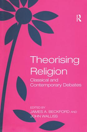 Theorising Religion: Classical and Contemporary Debates, 1st Edition (Hardback) book cover