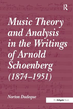 Music Theory and Analysis in the Writings of Arnold Schoenberg (1874–1951): 1st Edition (Paperback) book cover