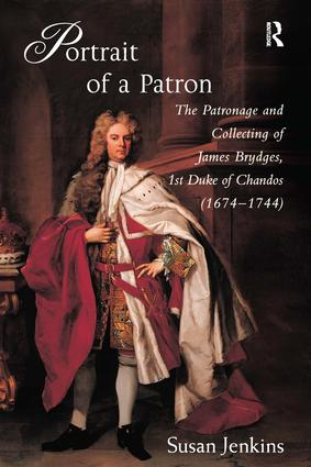 Portrait of a Patron: The Patronage and Collecting of James Brydges, 1st Duke of Chandos (1674–1744), 1st Edition (Hardback) book cover