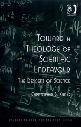 Toward a Theology of Scientific Endeavour: The Descent of Science, 1st Edition (Paperback) book cover