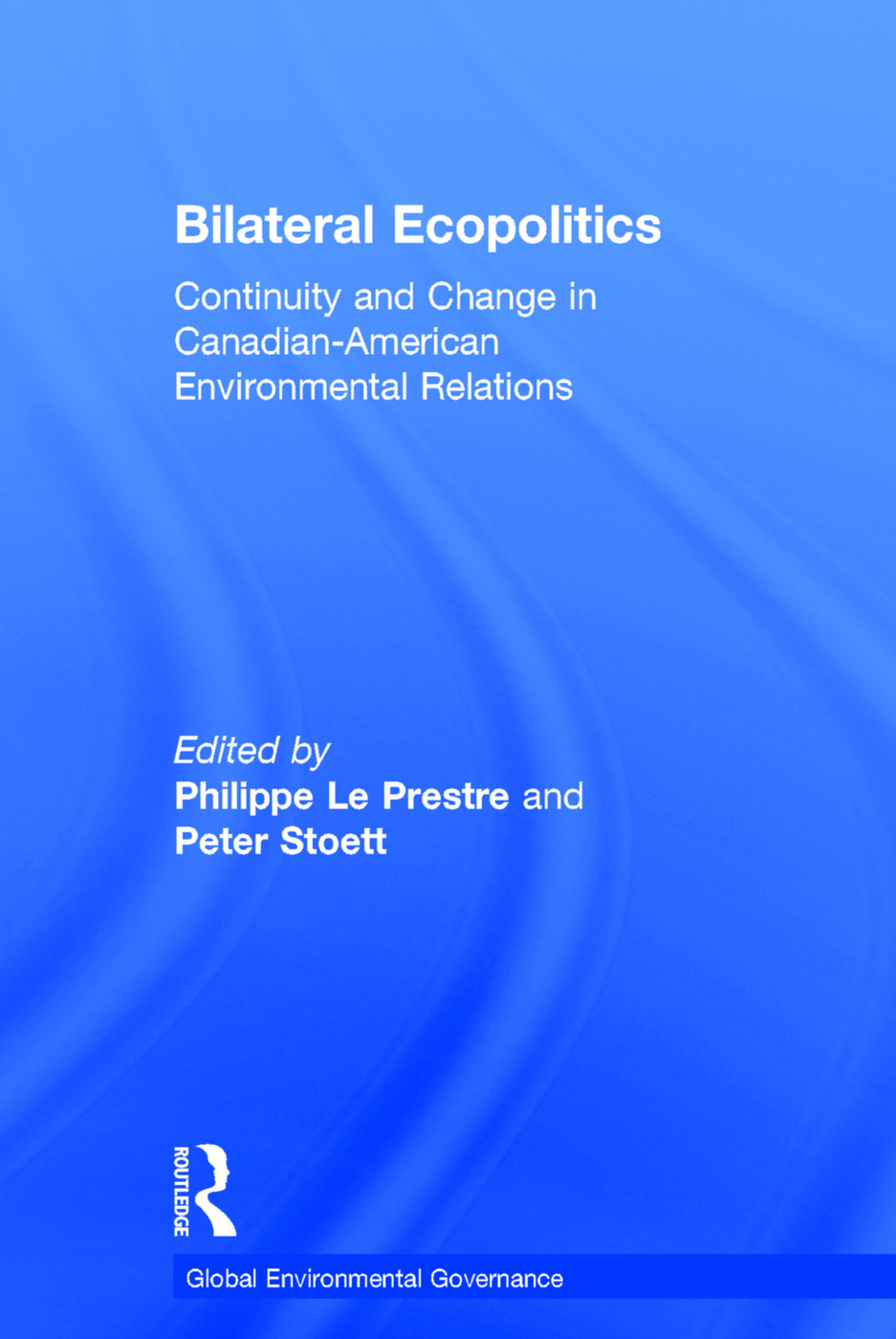 Bilateral Ecopolitics: Continuity and Change in Canadian-American Environmental Relations, 1st Edition (e-Book) book cover