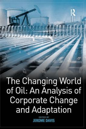 The Changing World of Oil: An Analysis of Corporate Change and Adaptation: 1st Edition (Hardback) book cover