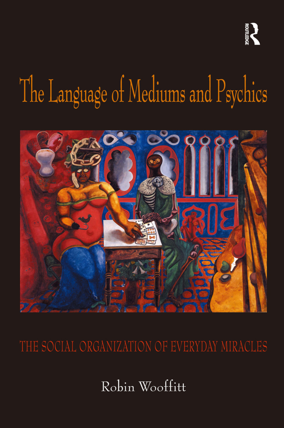 The Language of Mediums and Psychics: The Social Organization of Everyday Miracles, 1st Edition (e-Book) book cover