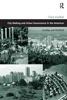 City Making and Urban Governance in the Americas: Curitiba and Portland, 1st Edition (Hardback) book cover