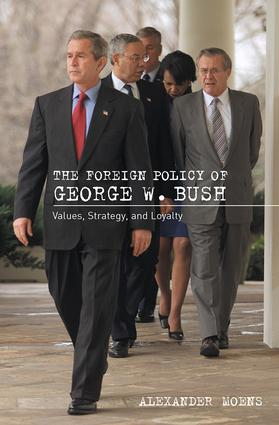 The Foreign Policy of George W. Bush: Values, Strategy, and Loyalty, 1st Edition (Hardback) book cover