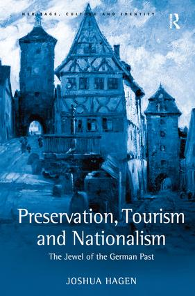 Preservation, Tourism and Nationalism: The Jewel of the German Past, 1st Edition (Hardback) book cover