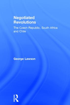 Negotiated Revolutions: The Czech Republic, South Africa and Chile, 1st Edition (Hardback) book cover