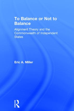 To Balance or Not to Balance: Alignment Theory and the Commonwealth of Independent States, 1st Edition (Hardback) book cover