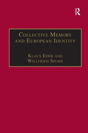 Collective Memory and European Identity: The Effects of Integration and Enlargement, 1st Edition (e-Book) book cover