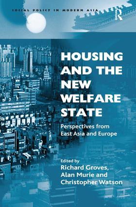 Housing and the New Welfare State: Perspectives from East Asia and Europe, 1st Edition (Hardback) book cover