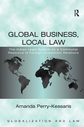 Global Business, Local Law: The Indian Legal System as a Communal Resource in Foreign Investment Relations, 1st Edition (Hardback) book cover