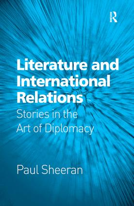 Literature and International Relations: Stories in the Art of Diplomacy, 1st Edition (Hardback) book cover