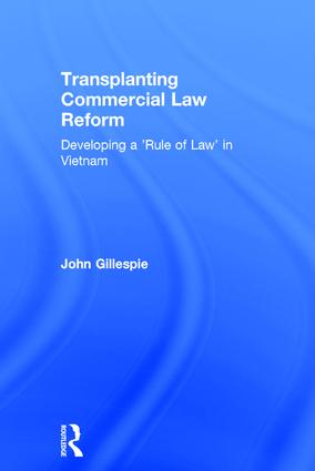 Transplanting Commercial Law Reform: Developing a 'Rule of Law' in Vietnam, 1st Edition (e-Book) book cover