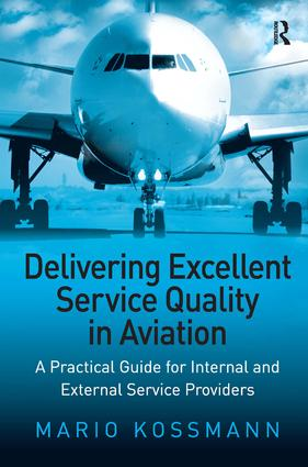 Delivering Excellent Service Quality in Aviation: A Practical Guide for Internal and External Service Providers, 1st Edition (Paperback) book cover