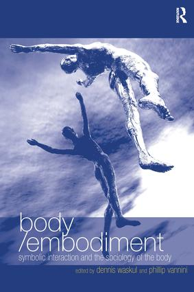 Body/Embodiment: Symbolic Interaction and the Sociology of the Body, 1st Edition (Hardback) book cover