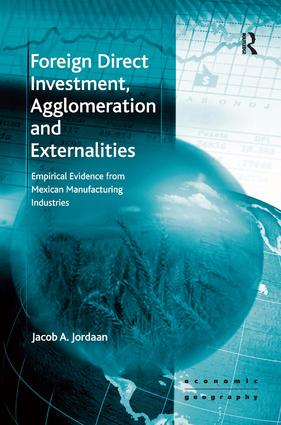 Foreign Direct Investment, Agglomeration and Externalities: Empirical Evidence from Mexican Manufacturing Industries, 1st Edition (Paperback) book cover