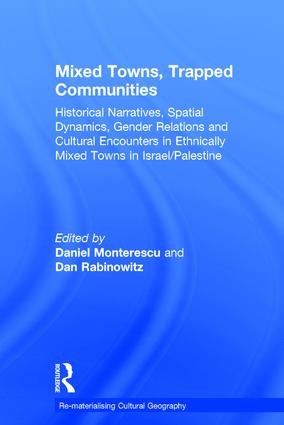 Mixed Towns, Trapped Communities: Historical Narratives, Spatial Dynamics, Gender Relations and Cultural Encounters in Palestinian-Israeli Towns book cover