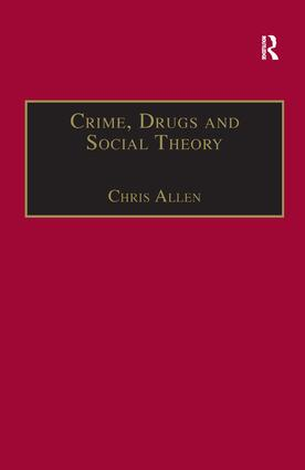 Crime, Drugs and Social Theory: A Phenomenological Approach, 1st Edition (Paperback) book cover