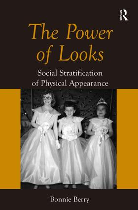 The Power of Looks: Social Stratification of Physical Appearance, 1st Edition (Hardback) book cover