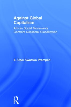 Against Global Capitalism: African Social Movements Confront Neoliberal Globalization, 1st Edition (Hardback) book cover