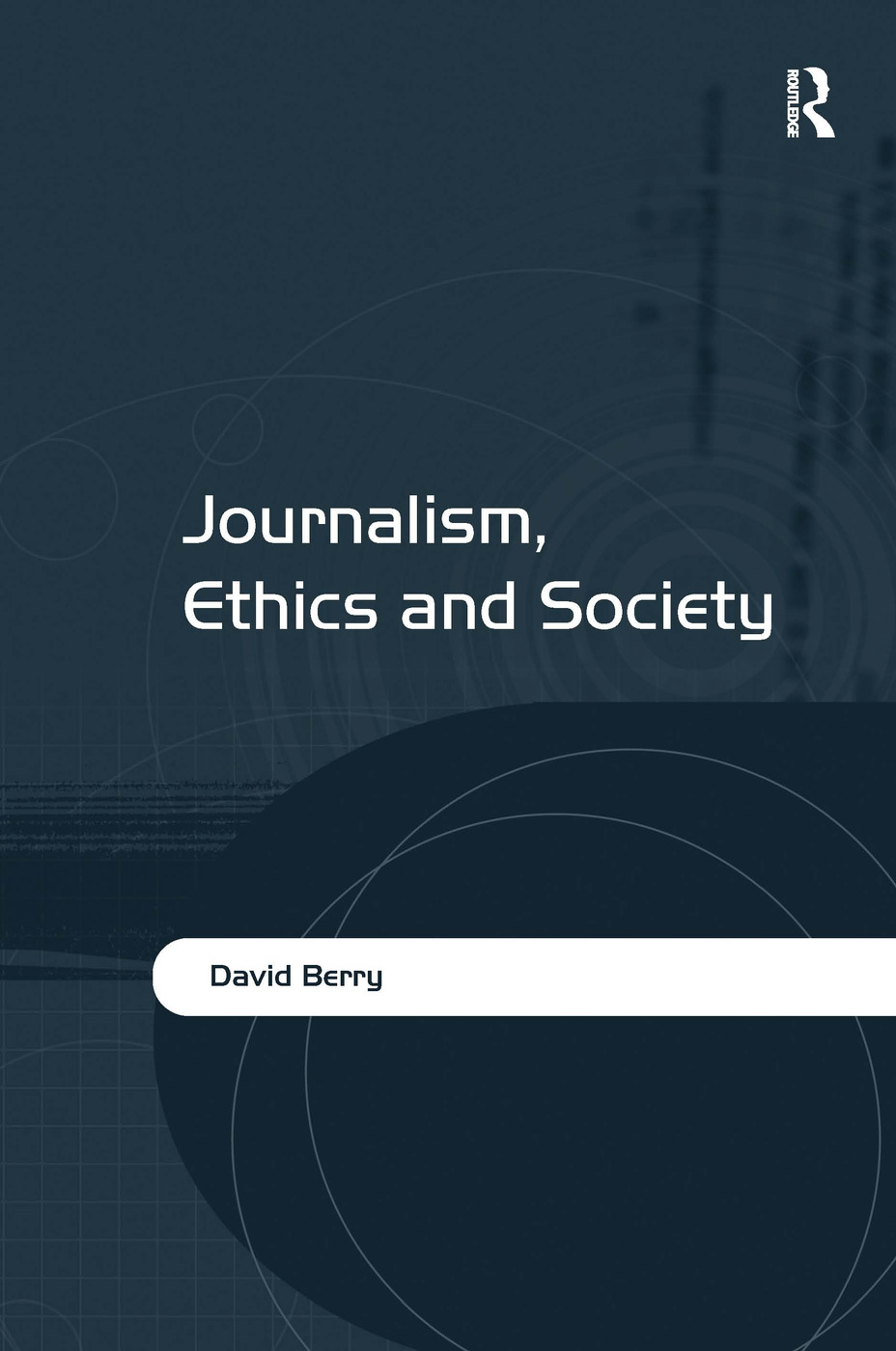Journalism, Ethics and Society: 1st Edition (Hardback) book cover