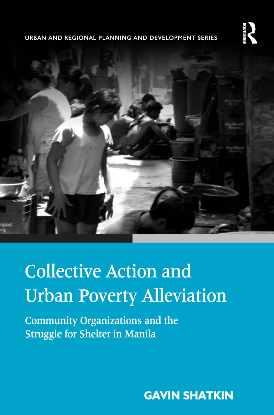 Collective Action and Urban Poverty Alleviation: Community Organizations and the Struggle for Shelter in Manila, 1st Edition (Hardback) book cover