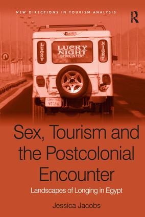 Sex, Tourism and the Postcolonial Encounter: Landscapes of Longing in Egypt, 1st Edition (Hardback) book cover