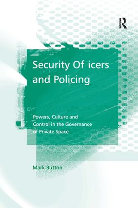 Security Officers and Policing: Powers, Culture and Control in the Governance of Private Space, 1st Edition (Hardback) book cover