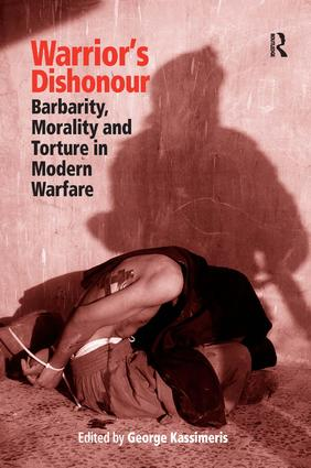 Warrior's Dishonour: Barbarity, Morality and Torture in Modern Warfare, 1st Edition (Hardback) book cover