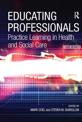Educating Professionals: Practice Learning in Health and Social Care, 1st Edition (Hardback) book cover