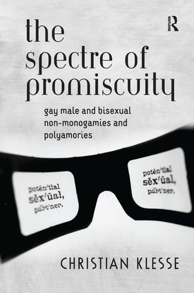 The Spectre of Promiscuity: Gay Male and Bisexual Non-monogamies and Polyamories, 1st Edition (Hardback) book cover