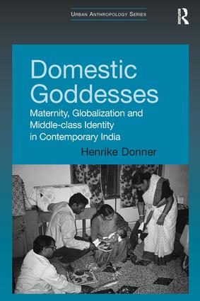 Domestic Goddesses: Maternity, Globalization and Middle-class Identity in Contemporary India book cover