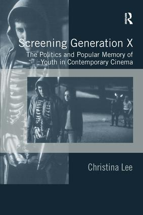 Screening Generation X: The Politics and Popular Memory of Youth in Contemporary Cinema, 1st Edition (Hardback) book cover