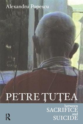 Petre Tutea: Between Sacrifice and Suicide book cover