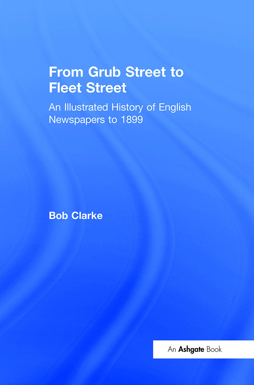 From Grub Street to Fleet Street: An Illustrated History of English Newspapers to 1899, 1st Edition (Hardback) book cover