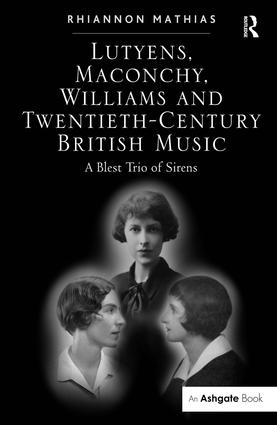 Lutyens, Maconchy, Williams and Twentieth-Century British Music: A Blest Trio of Sirens, 1st Edition (Paperback) book cover