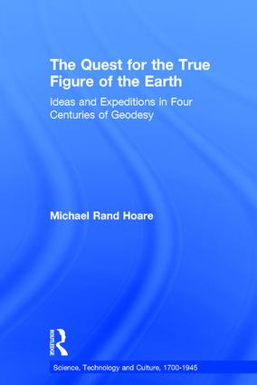 The Quest for the True Figure of the Earth: Ideas and Expeditions in Four Centuries of Geodesy book cover