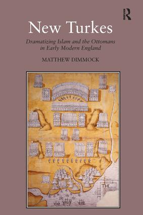 New Turkes: Dramatizing Islam and the Ottomans in Early Modern England, 1st Edition (Hardback) book cover