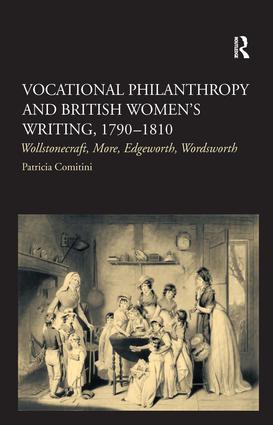 Vocational Philanthropy and British Women's Writing, 1790–1810: Wollstonecraft, More, Edgeworth, Wordsworth, 1st Edition (Hardback) book cover