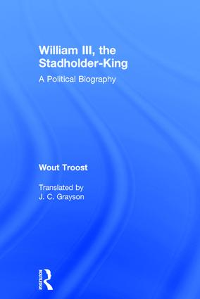 William III, the Stadholder-King: A Political Biography, 1st Edition (Hardback) book cover
