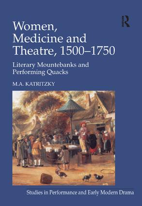 Women, Medicine and Theatre 1500–1750: Literary Mountebanks and Performing Quacks, 1st Edition (Hardback) book cover