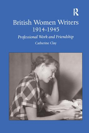 British Women Writers 1914-1945: Professional Work and Friendship, 1st Edition (Hardback) book cover