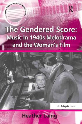 The Gendered Score: Music in 1940s Melodrama and the Woman's Film: 1st Edition (Hardback) book cover