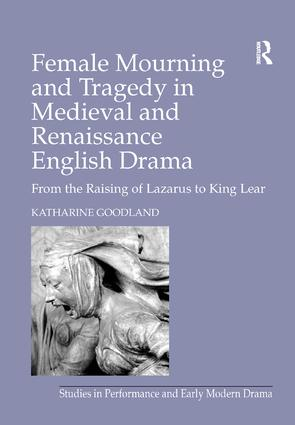 Female Mourning and Tragedy in Medieval and Renaissance English Drama: From the Raising of Lazarus to King Lear book cover