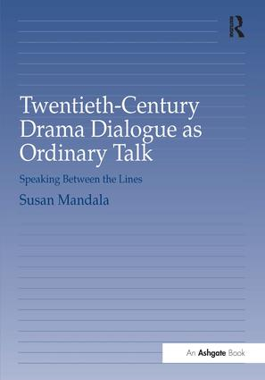 Twentieth-Century Drama Dialogue as Ordinary Talk: Speaking Between the Lines, 1st Edition (Hardback) book cover