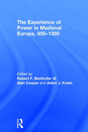 The Experience of Power in Medieval Europe, 950–1350: 1st Edition (Hardback) book cover